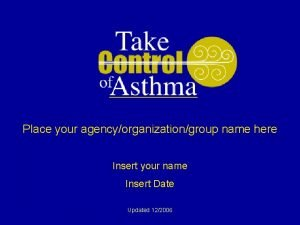 Place your agencyorganizationgroup name here Insert your name