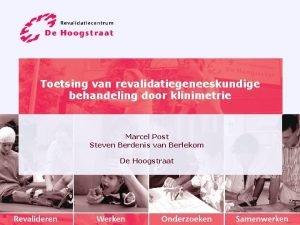 Toetsing van revalidatiegeneeskundige behandeling door klinimetrie Marcel Post