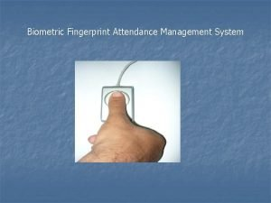 Biometric Fingerprint Attendance Management System A PROJECT REPORT
