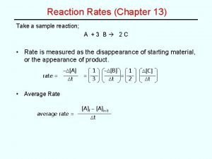 Reaction Rates Chapter 13 Take a sample reaction