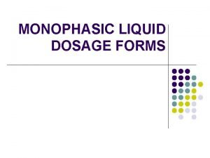 MONOPHASIC LIQUID DOSAGE FORMS SOLUTION A solution is