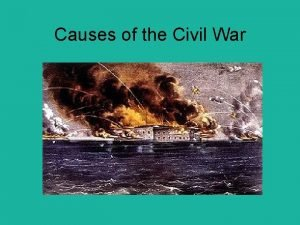 Causes of the Civil War Slavery Slavery was