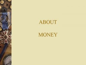 ABOUT MONEY WITH MONEY YOU CAN BUY A