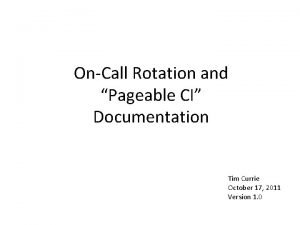 OnCall Rotation and Pageable CI Documentation Tim Currie