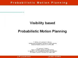 Probabilistic Motion Planning Visibility based Probabilistic Motion Planning