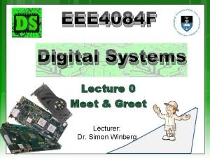 EEE 4084 F Digital Systems Lecture 0 Meet