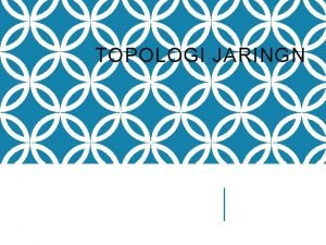 TOPOLOGI JARINGN TOPOLOGI BUS TOPOLOGI BUS Pada topologi