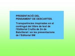 PRESENTACI DEL PENSAMENT DE DESCARTES Transparncies inspirades en