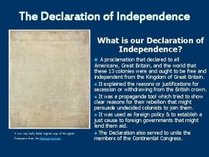 The Declaration of Independence What is our Declaration