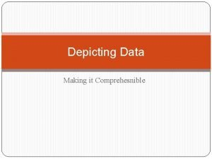Depicting Data Making it Comprehesnible Depicting Data adapted