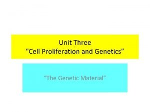Unit Three Cell Proliferation and Genetics The Genetic
