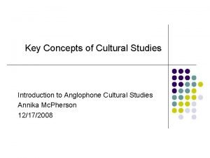Key Concepts of Cultural Studies Introduction to Anglophone