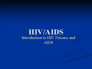 HIVAIDS Introduction to HIV Disease and AIDS What