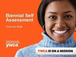 Biennial Self Assessment Nuts and Bolts Agenda Self