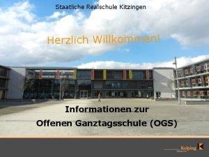 Staatliche Realschule Kitzingen Herzlich Willkommen Informationen zur Offenen