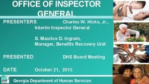 OFFICE OF INSPECTOR GENERAL PRESENTERS Charles W Hicks