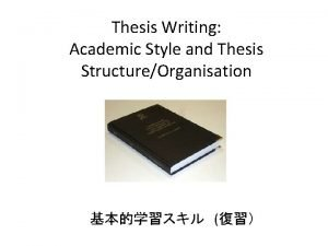 Thesis Writing Academic Style and Thesis StructureOrganisation 2