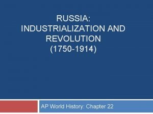 RUSSIA INDUSTRIALIZATION AND REVOLUTION 1750 1914 AP World