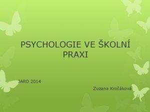 PSYCHOLOGIE VE KOLN PRAXI JARO 2014 Zuzana Krokov