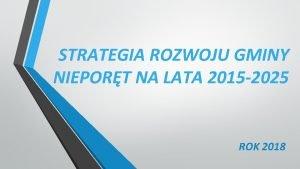STRATEGIA ROZWOJU GMINY NIEPORT NA LATA 2015 2025