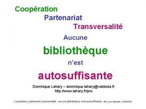 Coopration Partenariat Transversalit Aucune bibliothque nest autosuffisante Dominique