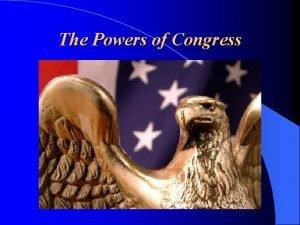 The Powers of Congress Legislative Powers EnumeratedDelegated Expressed