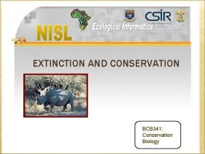 EXTINCTION AND CONSERVATION BCB 341 Conservation Biology WHY