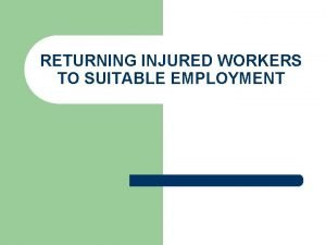 RETURNING INJURED WORKERS TO SUITABLE EMPLOYMENT Job Offers