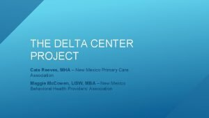 THE DELTA CENTER PROJECT Cate Reeves MHA New
