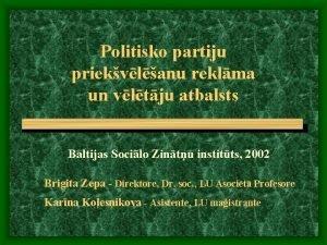 Politisko partiju priekvlanu reklma un vltju atbalsts Baltijas