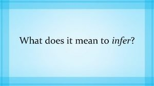 What does it mean to infer An inference