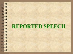 REPORTED SPEECH REPORTED SPEECH What is it How