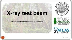 Xray test beam Simone Mazza on behalf of