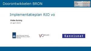 Doorontwikkelen BRON Implementatieplan RIO vo Wiebe Buising 16