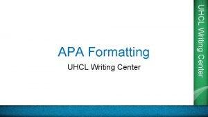 UHCL Writing Center APA Formatting UHCL Writing Center