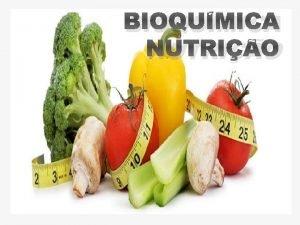 BIOQUMICA NUTRIO INTRODUO BIOQUMICA Cincia que estuda as