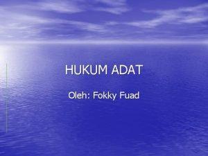 HUKUM ADAT Oleh Fokky Fuad PENDEKATAN Pendekatan yang