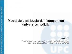 Model de distribuci del finanament universitari pblic Abril
