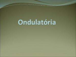 Ondulatria Classificao das Ondas Quanto a forma Transversais