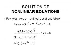 SOLUTION OF NONLINEAR EQUATIONS Few examples of nonlinear