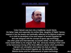 VICTOR HALVANI SCULPTOR Victor Halvani was born into
