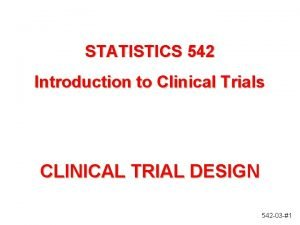 STATISTICS 542 Introduction to Clinical Trials CLINICAL TRIAL