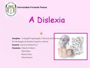Universidade Fernando Pessoa A Dislexia Disciplina Avaliao Programao