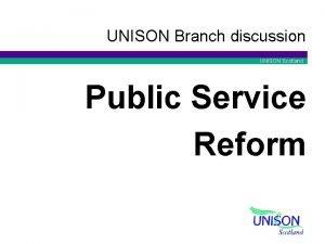 UNISON Branch discussion UNISON Scotland Public Service Reform