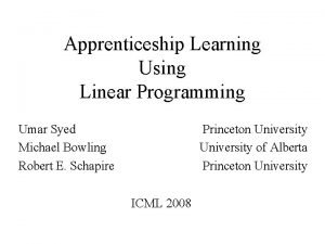 Apprenticeship Learning Using Linear Programming Umar Syed Michael