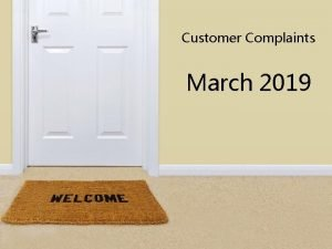 Customer Complaints March 2019 VOLUME OF COMPLAINTS BY