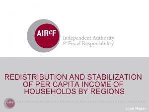 REDISTRIBUTION AND STABILIZATION OF PER CAPITA INCOME OF