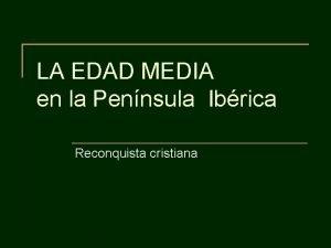 LA EDAD MEDIA en la Pennsula Ibrica Reconquista