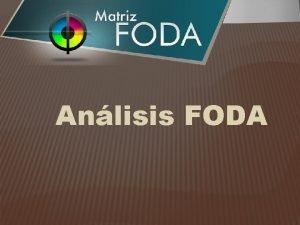 Anlisis FODA ANLISIS DE FODA El anlisis FODA