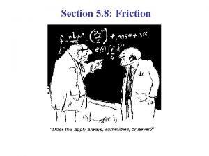 Section 5 8 Friction Friction Friction We must